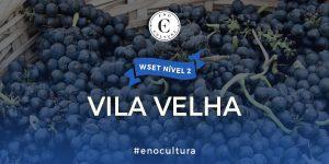 Vila Velha 2 300x150 - WSET Nível 2